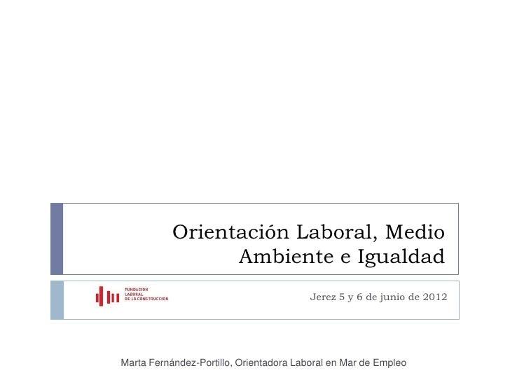 Orientación Laboral, Medio                 Ambiente e Igualdad                                         Jerez 5 y 6 de juni...