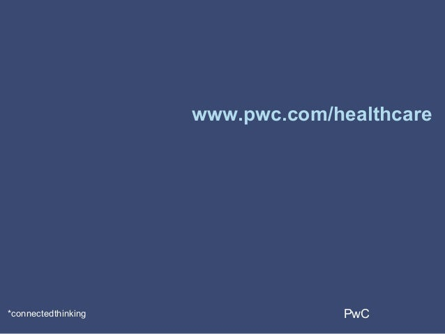PwC*connectedthinking www.pwc.com/healthcare