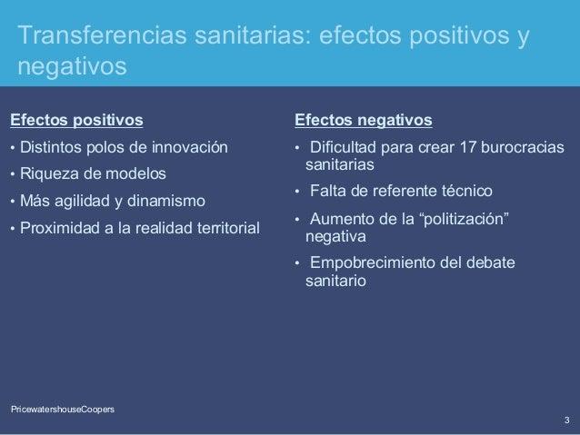 PricewaterhouseCoopers 3 PricewatershouseCoopers Transferencias sanitarias: efectos positivos y negativos Efectos positivo...