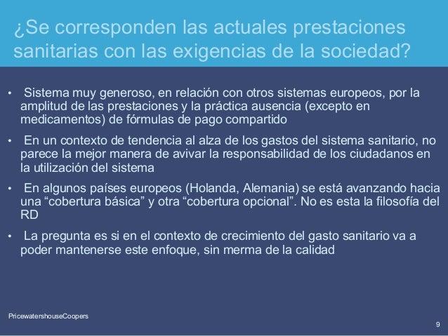 PricewaterhouseCoopers 9 PricewatershouseCoopers ¿Se corresponden las actuales prestaciones sanitarias con las exigencias ...