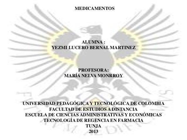 MEDICAMENTOS  ALUMNA : YEZMI LUCERO BERNAL MARTINEZ  PROFESORA: MARÍA NELVA MONRROY  UNIVERSIDAD PEDAGÓGICA Y TECNOLÓGICA ...
