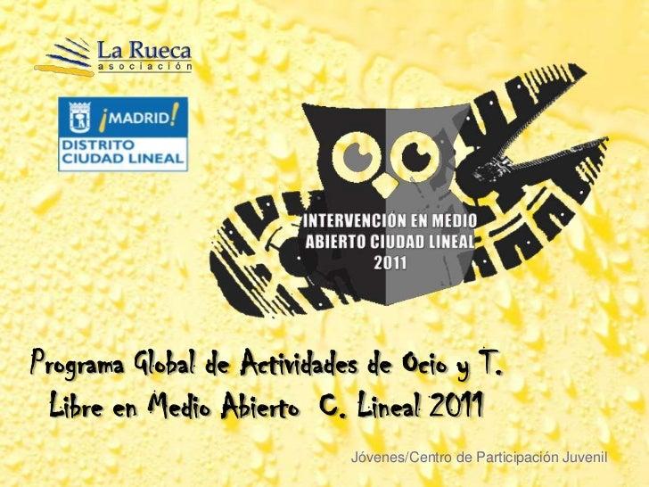Programa Global de Actividades de Ocio y T. Libre en Medio Abierto C. Lineal 2011                             Jóvenes/Cent...