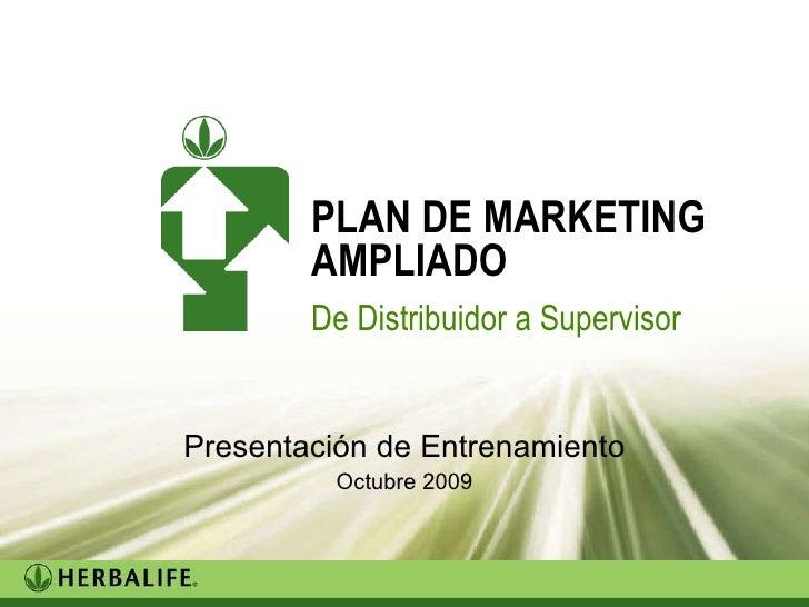 Presentación de Entrenamiento Octubre 2009 Trainer's version PLAN DE MARKETING AMPLIADO De Distribuidor a Supervisor
