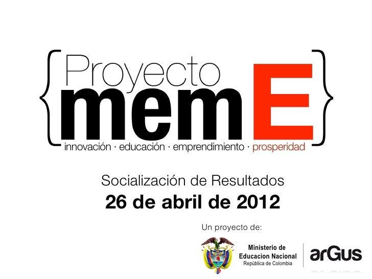 innovación · educación · emprendimiento · prosperidad        Socialización de Resultados         26 de abril de 2012      ...