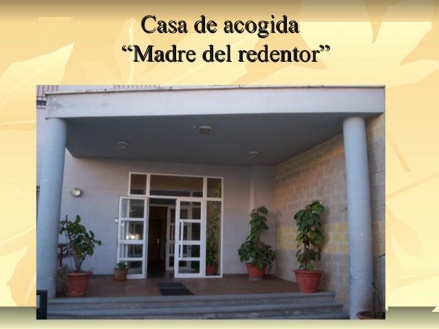 """Casa de acogidaCasa de acogida """"Madre del redentor""""""""Madre del redentor"""""""