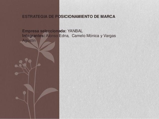 ESTRATEGIA DE POSICIONAMIENTO DE MARCAEmpresa seleccionada: YANBALIntegrantes: Alonso Edna, Camelo Mónica y VargasAgustín