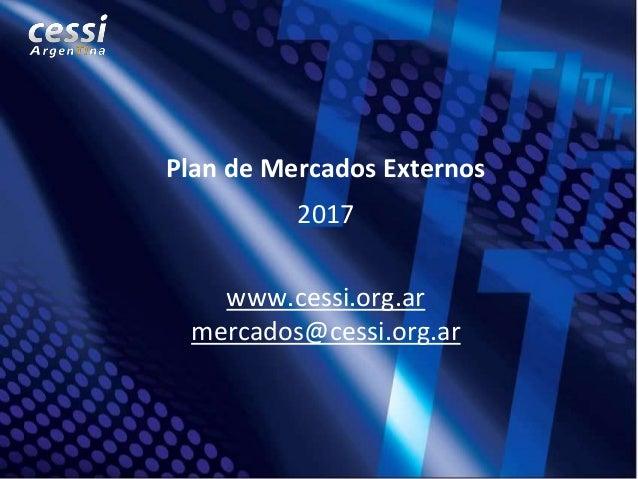 14/01/2016 © CESSI, 2011. Prohibida su reproducción total o parcial sin autorización. 1 Plan de Mercados Externos 2017 www...