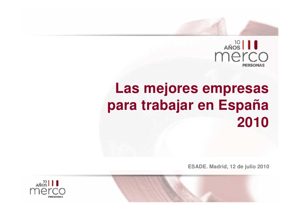 Las mejores empresas para trabajar en España                    2010             ESADE. Madrid, 12 de julio 2010