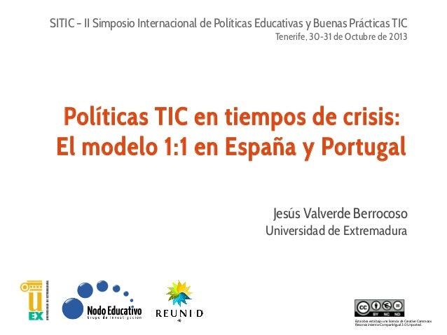 SITIC – II Simposio Internacional de Políticas Educativas y Buenas Prácticas TIC Tenerife, 30-31 de Octubre de 2013  Polít...
