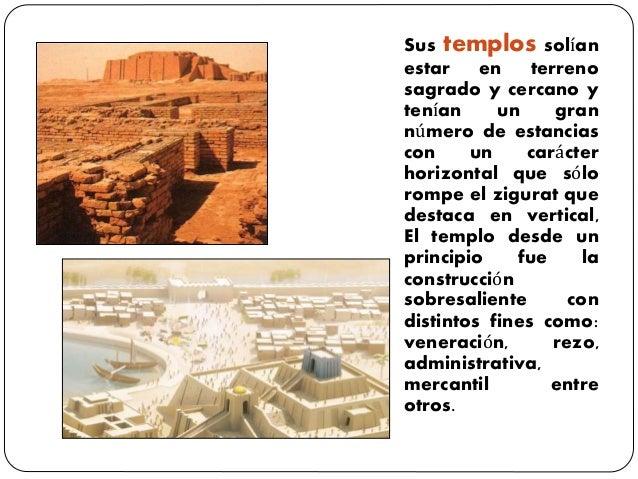 Sus templos solían estar en terreno sagrado y cercano y tenían un gran número de estancias con un carácter horizontal que ...