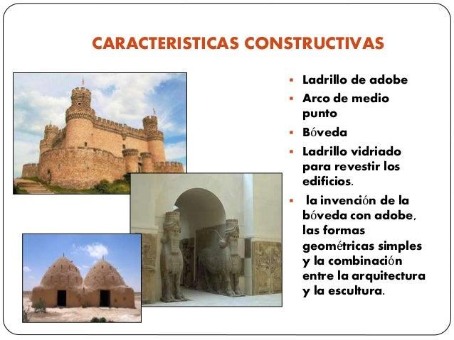 CARACTERISTICAS CONSTRUCTIVAS  Ladrillo de adobe  Arco de medio punto  Bóveda  Ladrillo vidriado para revestir los edi...