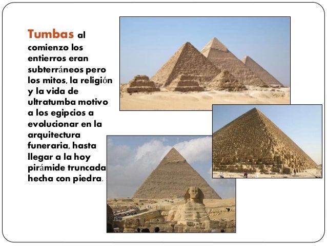Tumbas al comienzo los entierros eran subterráneos pero los mitos, la religión y la vida de ultratumba motivo a los egipci...