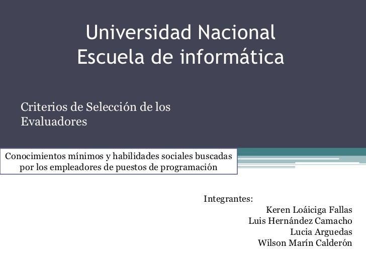 Universidad NacionalEscuela de informática<br />Criterios de Selección de los Evaluadores<br />Conocimientos mínimos y hab...