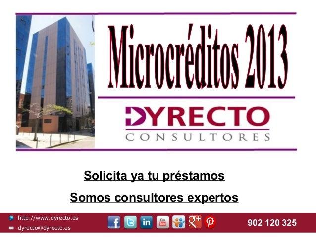 http://www.dyrecto.es dyrecto@dyrecto.es 902 120 325 Solicita ya tu préstamos Somos consultores expertos