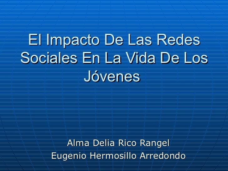 El Impacto De Las Redes Sociales En La Vida De Los Jóvenes  Alma Delia Rico Rangel Eugenio Hermosillo Arredondo
