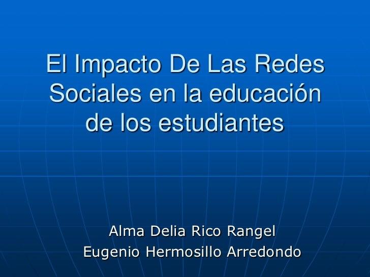 El Impacto De Las RedesSociales en la educación    de los estudiantes      Alma Delia Rico Rangel   Eugenio Hermosillo Arr...