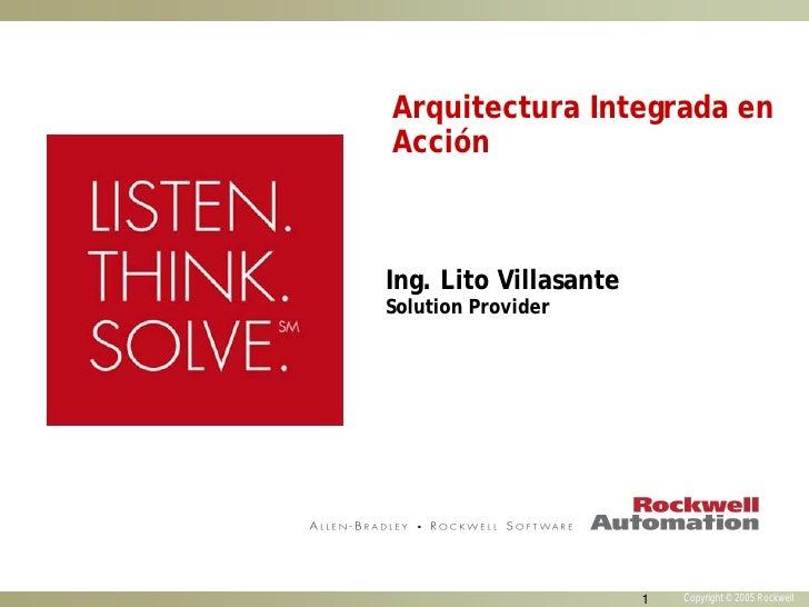Arquitectura Integrada enAcciónIng. Lito VillasanteSolution Provider                       1   Copyright © 2005 Rockwell