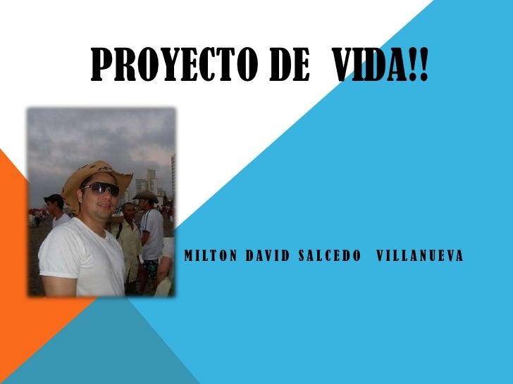 PROYECTO DE VIDA!!    M I LT O N D AV I D S A L C E D O   V I L L A N U E VA