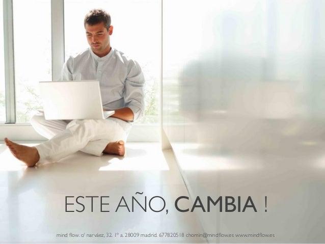 ESTE AÑO, CAMBIA ! mind flow. c/ narváez, 32. 1º a. 28009 madrid. 677820518 chomin@mindflow.es www.mindflow.es