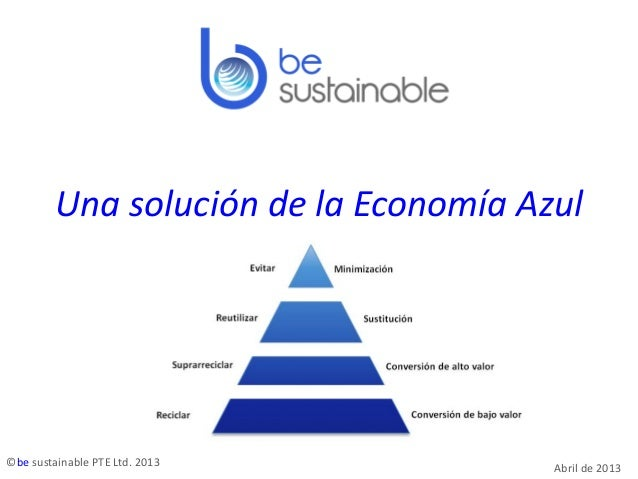 Una solución de la Economía Azul ©be sustainable PTE Ltd. 2013 Abril de 2013