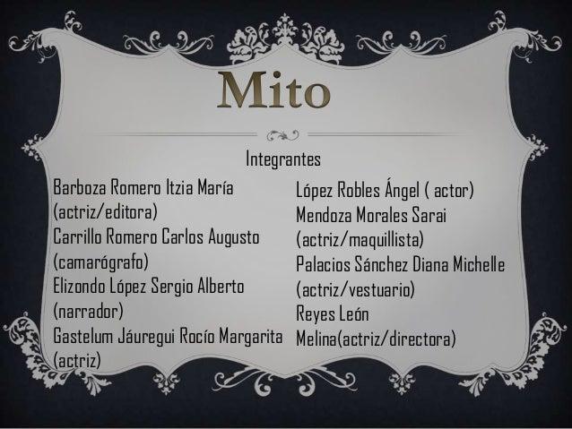 IntegrantesBarboza Romero Itzia María          López Robles Ángel ( actor)(actriz/editora)                    Mendoza Mora...