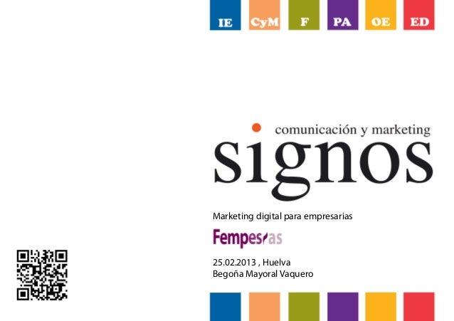 Marketing digital para empresarias25.02.2013 , HuelvaBegoña Mayoral Vaquero