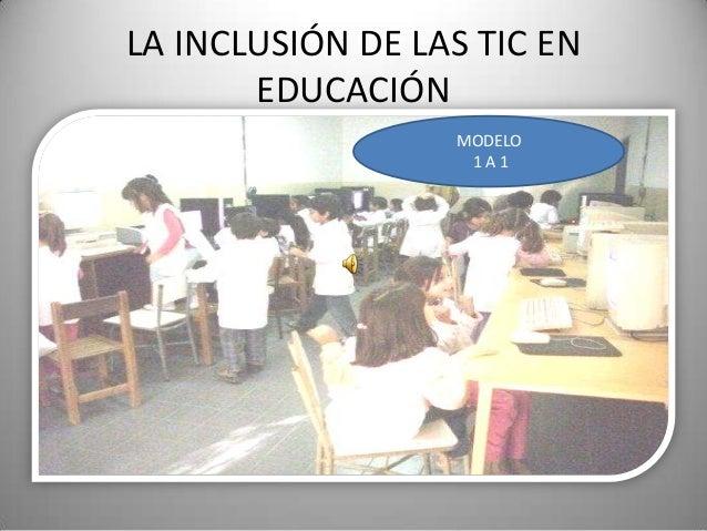 LA INCLUSIÓN DE LAS TIC EN       EDUCACIÓN                  MODELO                   1A1