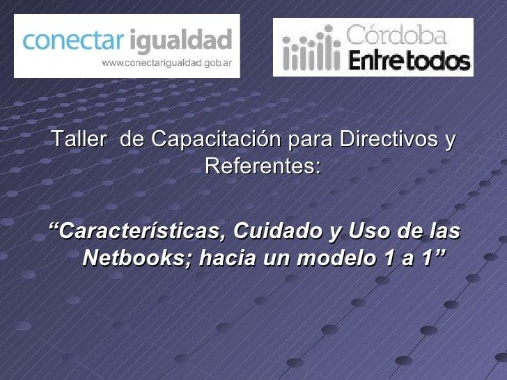 """<ul><li>Taller  de Capacitación para Directivos y Referentes: </li></ul><ul><li>"""" Características, Cuidado y Uso de las Ne..."""