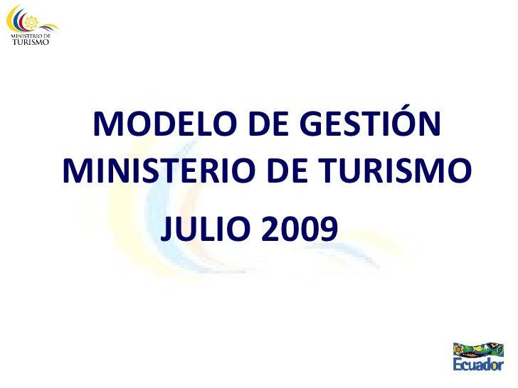 MODELO DE GESTIÓN MINISTERIO DE TURISMO JULIO 2009