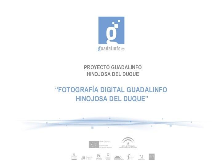 """PROYECTO GUADALINFO HINOJOSA DEL DUQUE """" FOTOGRAFÍA DIGITAL GUADALINFO  HINOJOSA DEL DUQUE"""""""