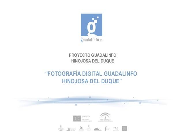 """PROYECTO GUADALINFO HINOJOSA DEL DUQUE """"FOTOGRAFÍA DIGITAL GUADALINFO HINOJOSA DEL DUQUE"""""""