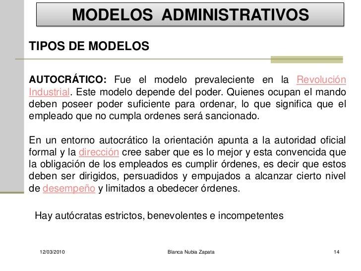MODELOS ADMINISTRATIVOS TIPOS DE MODELOS  AUTOCRÁTICO: Fue el modelo prevaleciente en la Revolución Industrial. Este model...