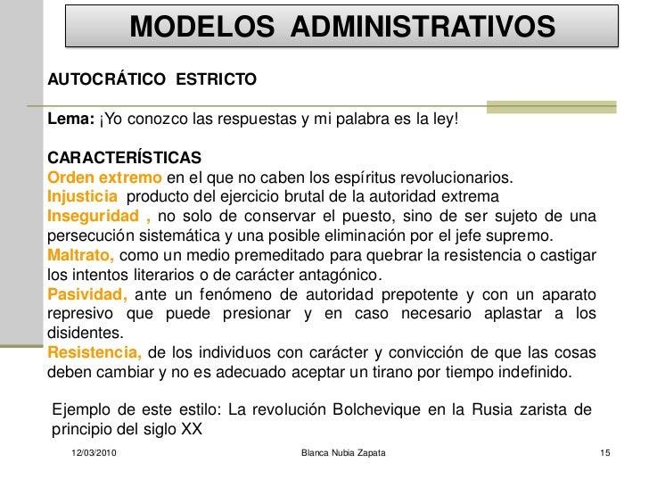 MODELOS ADMINISTRATIVOS AUTOCRÁTICO ESTRICTO  Lema: ¡Yo conozco las respuestas y mi palabra es la ley!  CARACTERÍSTICAS Or...
