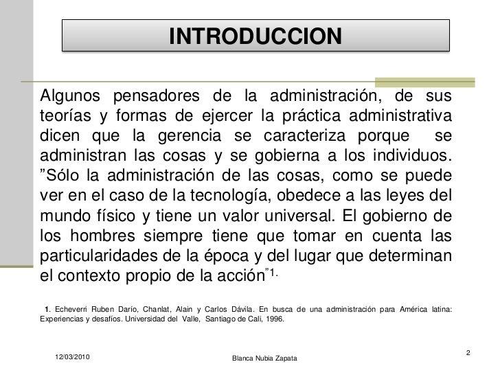 INTRODUCCION  Algunos pensadores de la administración, de sus teorías y formas de ejercer la práctica administrativa dicen...
