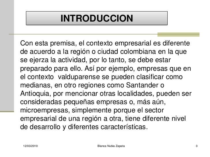 INTRODUCCION  Con esta premisa, el contexto empresarial es diferente de acuerdo a la región o ciudad colombiana en la que ...