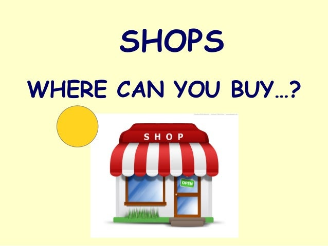 WHERE CAN YOU BUY…? SHOPS