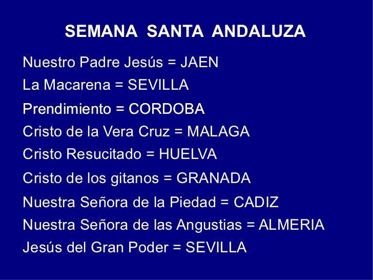 SEMANA SANTA ANDALUZANuestro Padre Jesús = JAENLa Macarena = SEVILLAPrendimiento = CORDOBACristo de la Vera Cruz = MALAGAC...