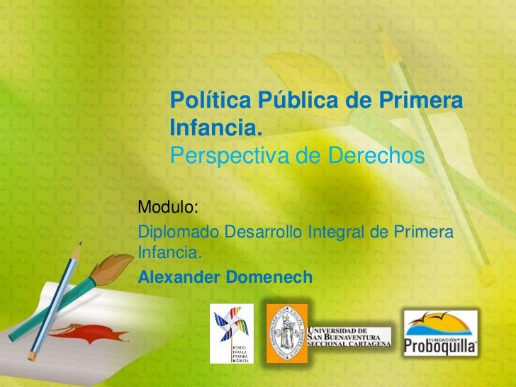 Política Pública de Primera    Infancia.    Perspectiva de DerechosModulo:Diplomado Desarrollo Integral de PrimeraInfancia...