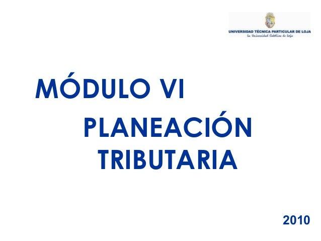 MÓDULO VI PLANEACIÓN TRIBUTARIA 2010