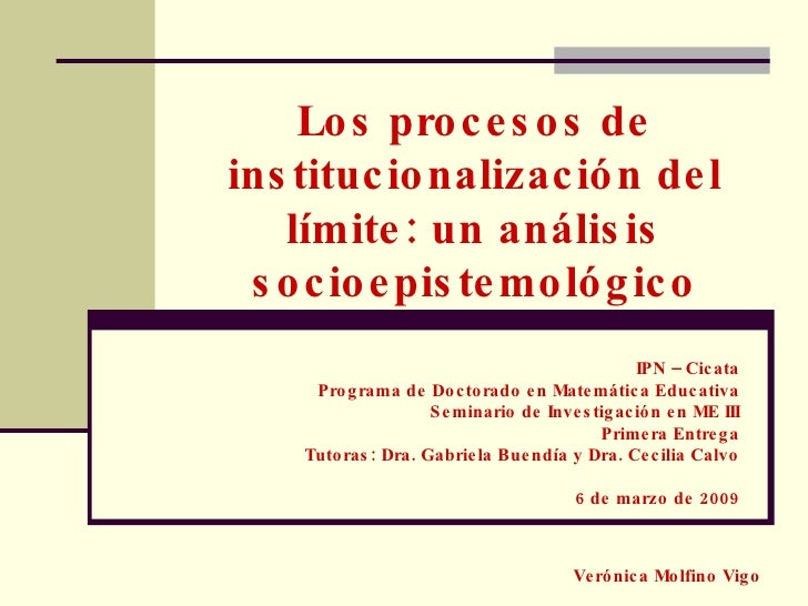 Los procesos de institucionalización del límite: un análisis socioepistemológico IPN – Cicata Programa de Doctorado en Mat...