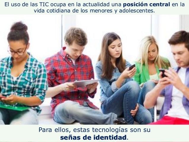 El uso de las TIC ocupa en la actualidad una posición central en la vida cotidiana de los menores y adolescentes. Para ell...