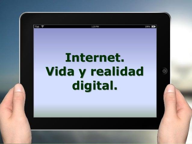 Internet. Vida y realidad digital.