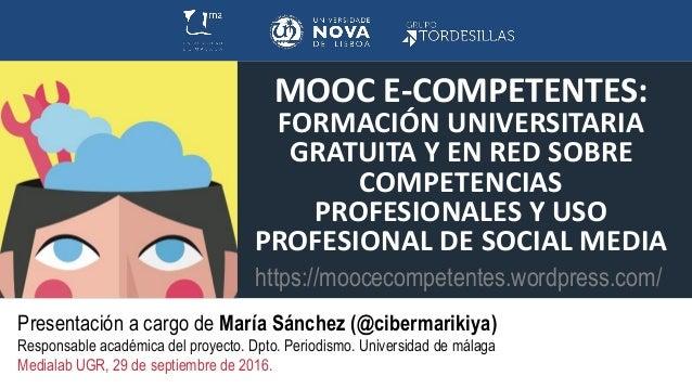 MOOC E-COMPETENTES: FORMACIÓN UNIVERSITARIA GRATUITA Y EN RED SOBRE COMPETENCIAS PROFESIONALES Y USO PROFESIONAL DE SOCIAL...