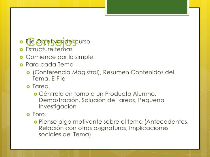     Consejos    Fije Objetivos del curso    Estructure temas   Comience por lo simple:   Para cada Tema     (Conferen...