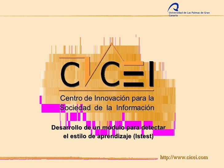 http://www.cicei.com Desarrollo de un módulo para detectar el estilo de aprendizaje (lstest) Centro de Innovación para la ...