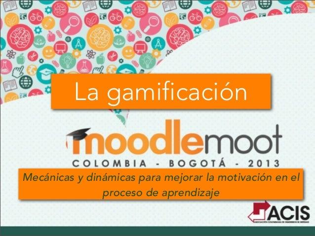 La gamificación Mecánicas y dinámicas para mejorar la motivación en el proceso de aprendizaje