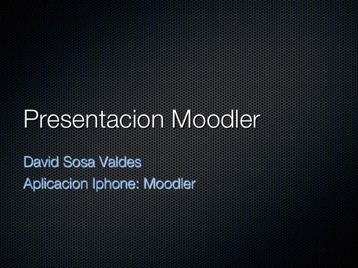 Presentacion MoodlerDavid Sosa Valdes Aplicacion Iphone: Moodler