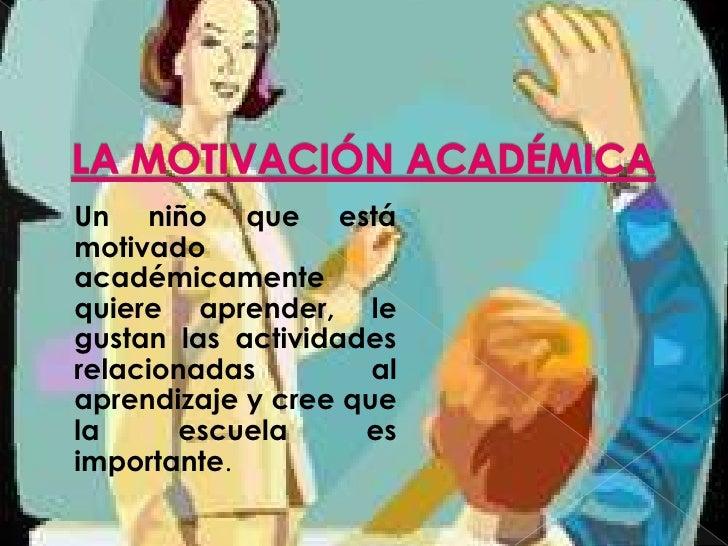 Un niño que estámotivadoacadémicamentequiere aprender, legustan las actividadesrelacionadas         alaprendizaje y cree q...