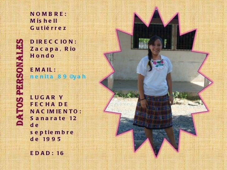 <ul><li>NOMBRE: Mishell Gutiérrez  </li></ul><ul><li>DIRECCION: Zacapa, Rio Hondo  </li></ul><ul><li>EMAIL:  [email_addres...
