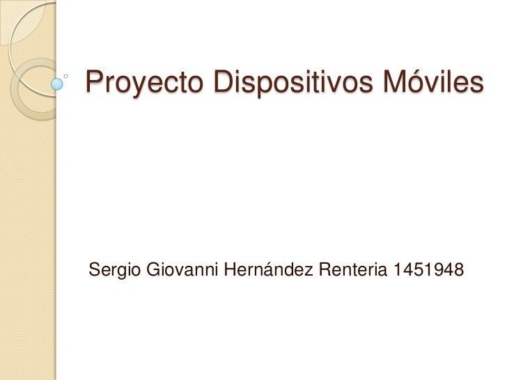 Proyecto Dispositivos MóvilesSergio Giovanni Hernández Renteria 1451948
